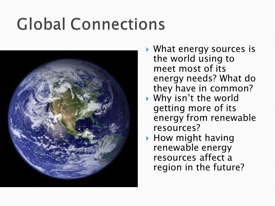 Global Connections What energy sources is the world using to meet most of its energy needs What do they have in common