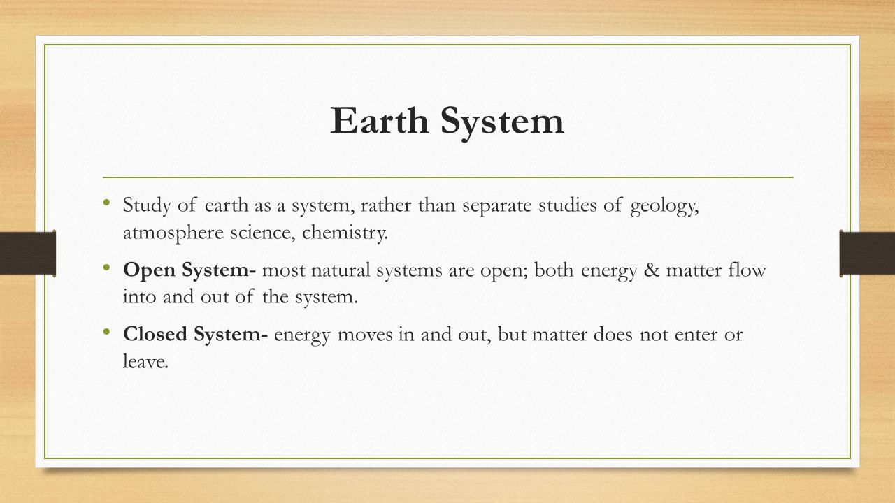 Earth System Study of earth as a system, rather than separate studies of geology, atmosphere science, chemistry.