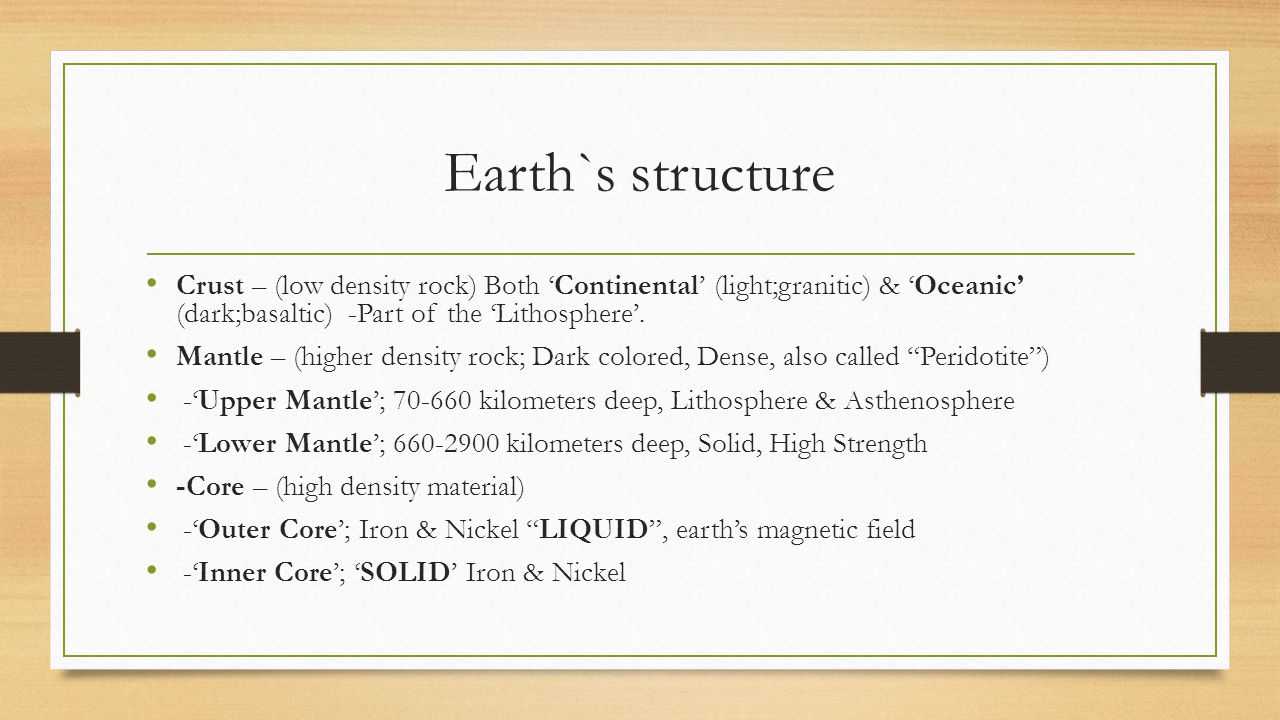 Earth`s structure Crust – (low density rock) Both 'Continental' (light;granitic) & 'Oceanic' (dark;basaltic) -Part of the 'Lithosphere'.