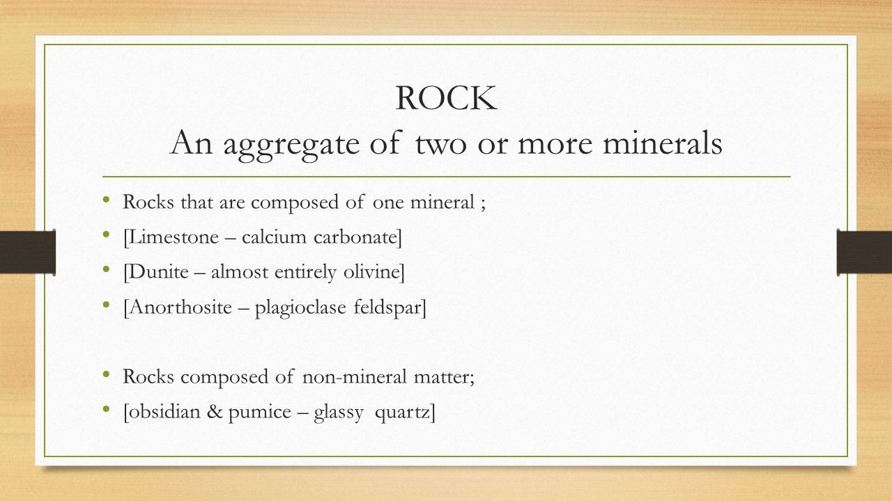 ROCK An aggregate of two or more minerals