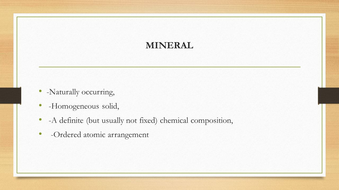 MINERAL -Naturally occurring, -Homogeneous solid,