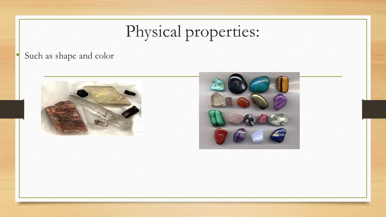 Physical properties: Such as shape and color