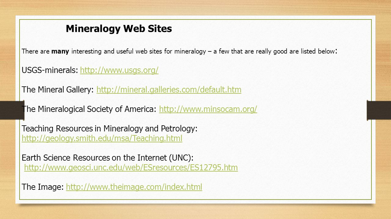 Mineralogy Web Sites USGS-minerals: http://www.usgs.org/