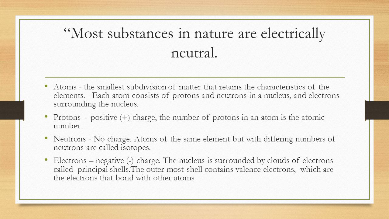 Most substances in nature are electrically neutral.