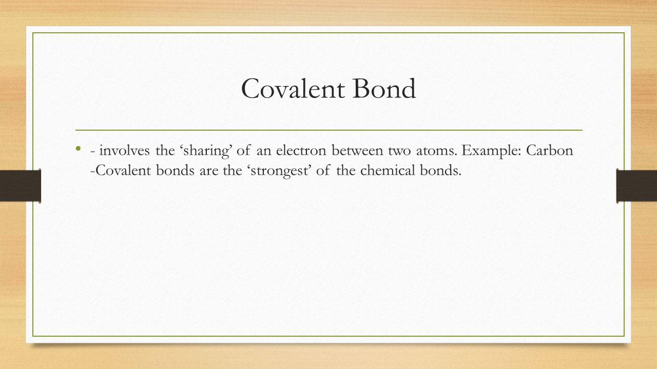 Covalent Bond - involves the 'sharing' of an electron between two atoms.