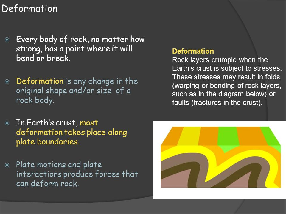 Deformation Every body of rock, no matter how strong, has a point where it will bend or break.