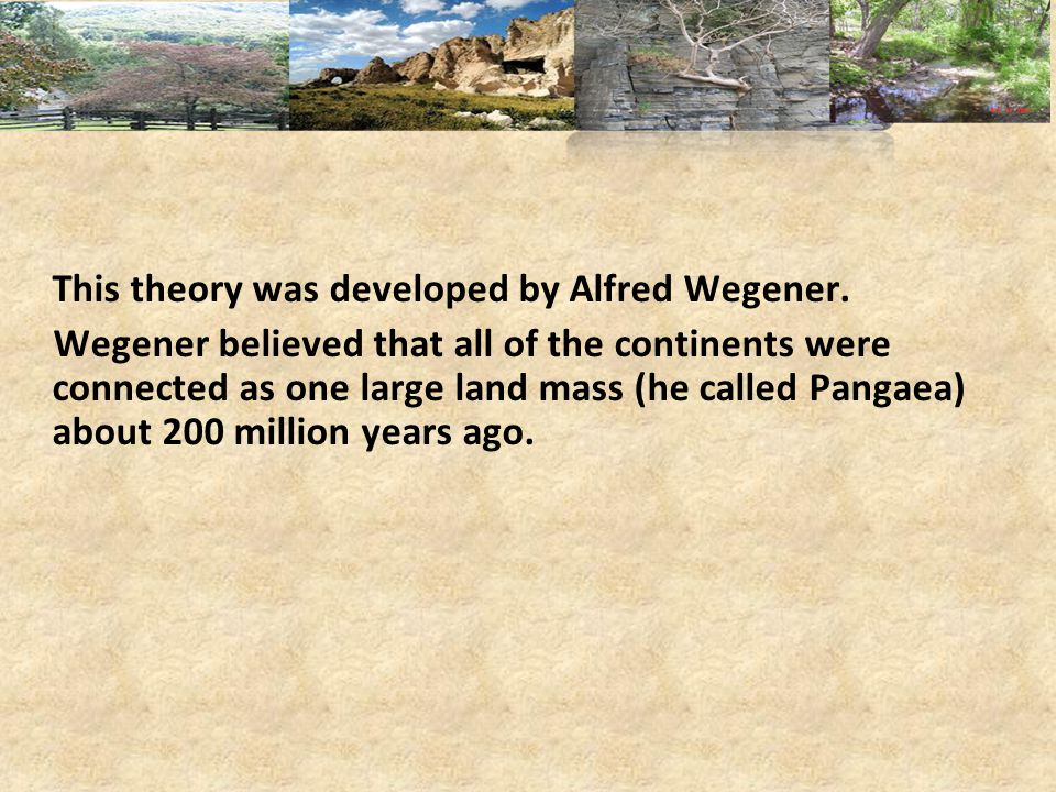 This theory was developed by Alfred Wegener.