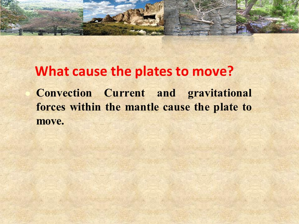 What cause the plates to move