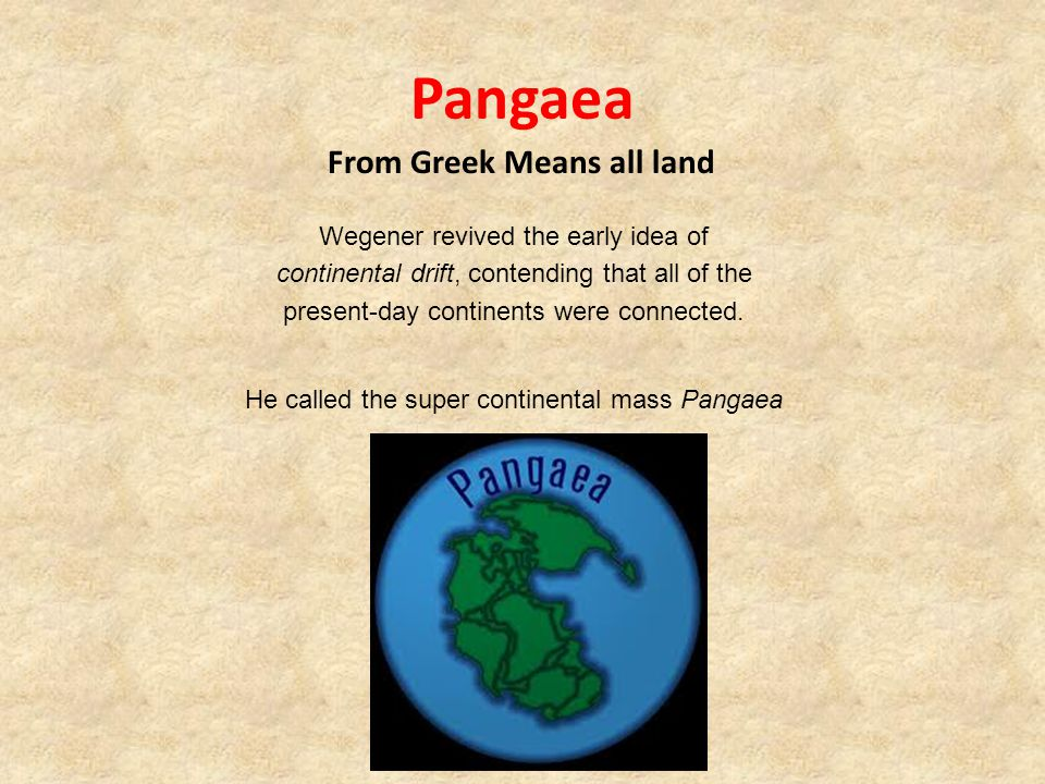 He called the super continental mass Pangaea