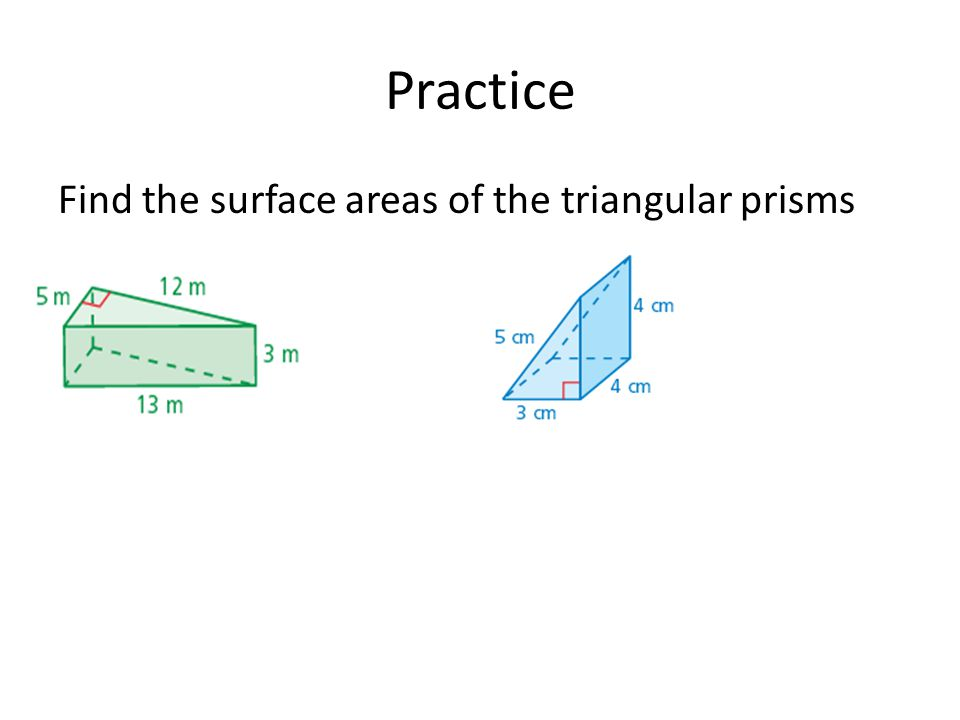 Practice Find the surface areas of the triangular prisms