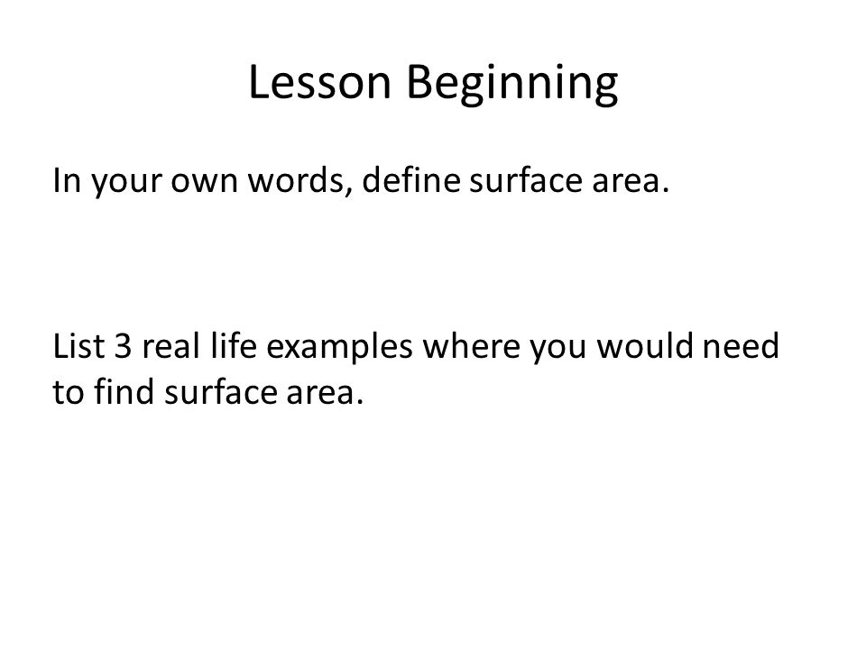 Lesson Beginning In your own words, define surface area.