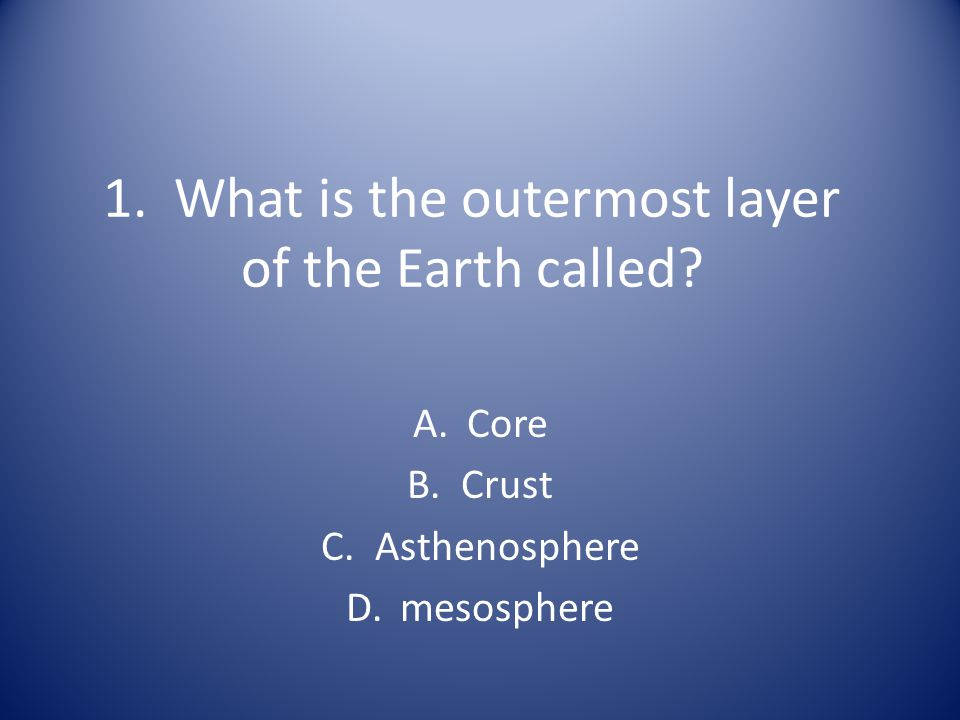 1. What is the outermost layer of the Earth called