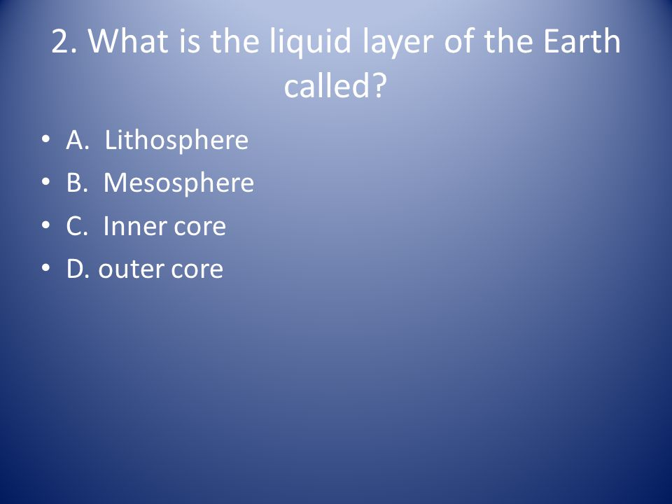 2. What is the liquid layer of the Earth called