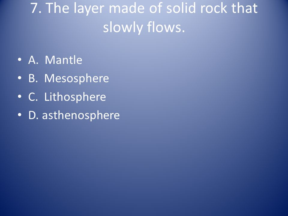 7. The layer made of solid rock that slowly flows.