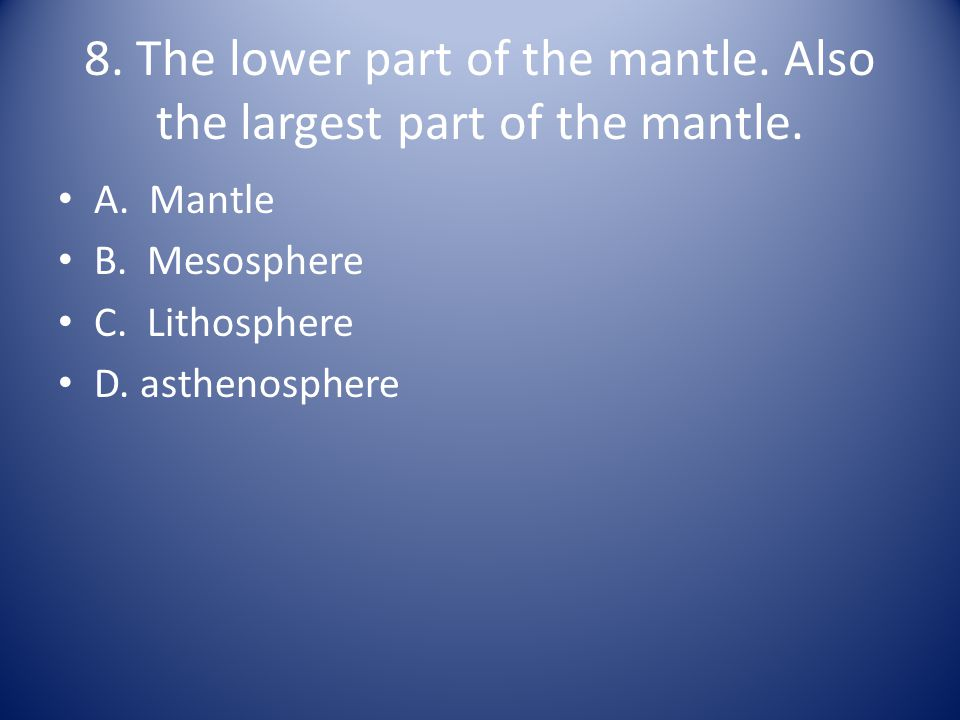8. The lower part of the mantle. Also the largest part of the mantle.