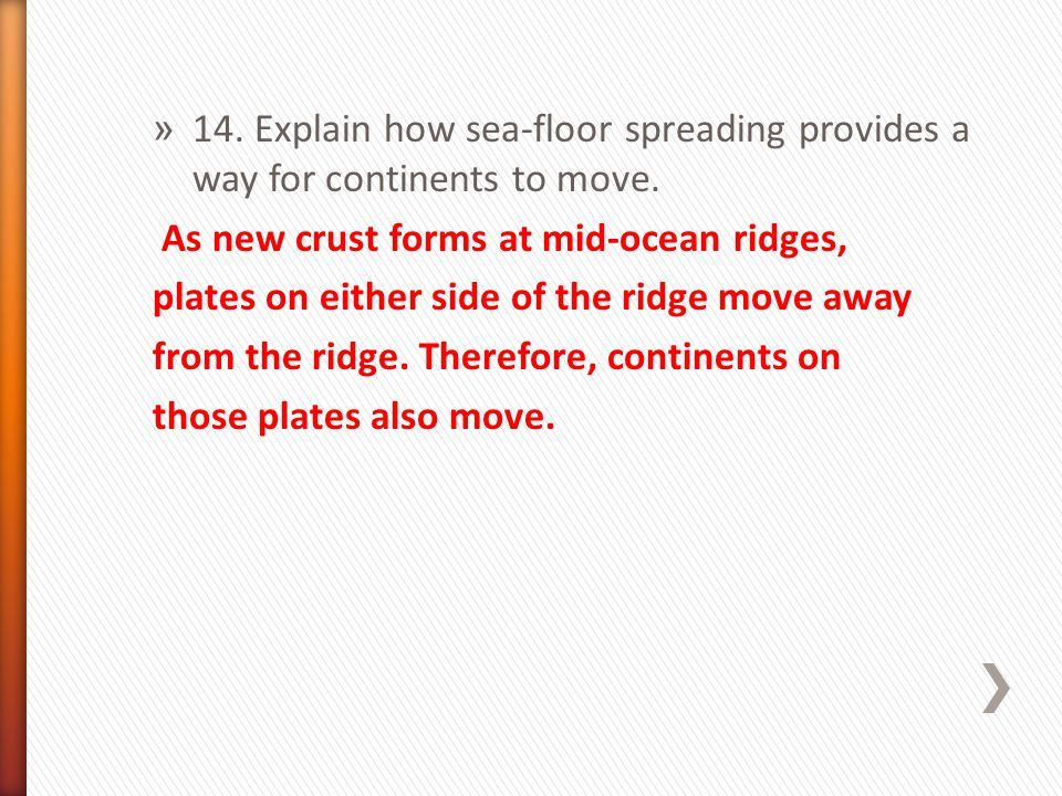 14. Explain how sea-floor spreading provides a way for continents to move.