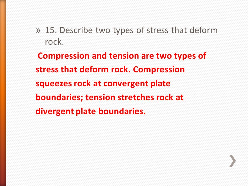 15. Describe two types of stress that deform rock.