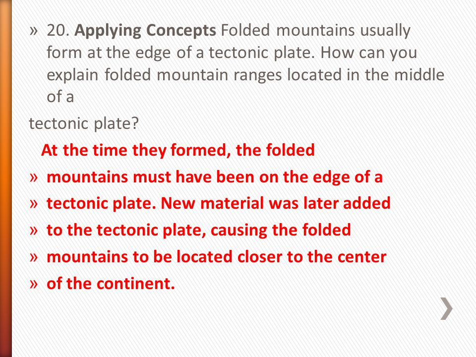 20. Applying Concepts Folded mountains usually form at the edge of a tectonic plate. How can you explain folded mountain ranges located in the middle of a