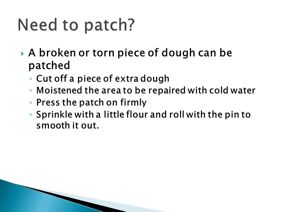 Need to patch A broken or torn piece of dough can be patched
