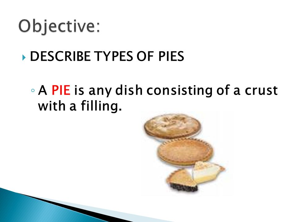 Objective: DESCRIBE TYPES OF PIES