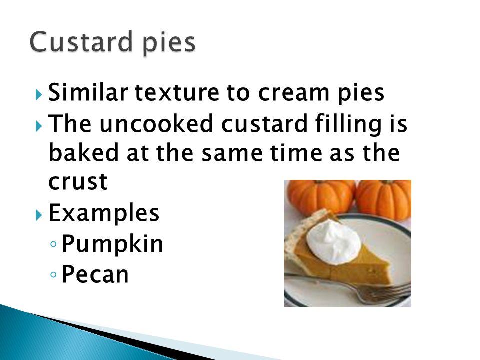 Custard pies Similar texture to cream pies