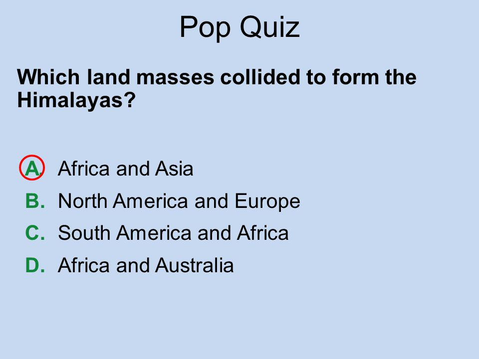 Pop Quiz Which land masses collided to form the Himalayas