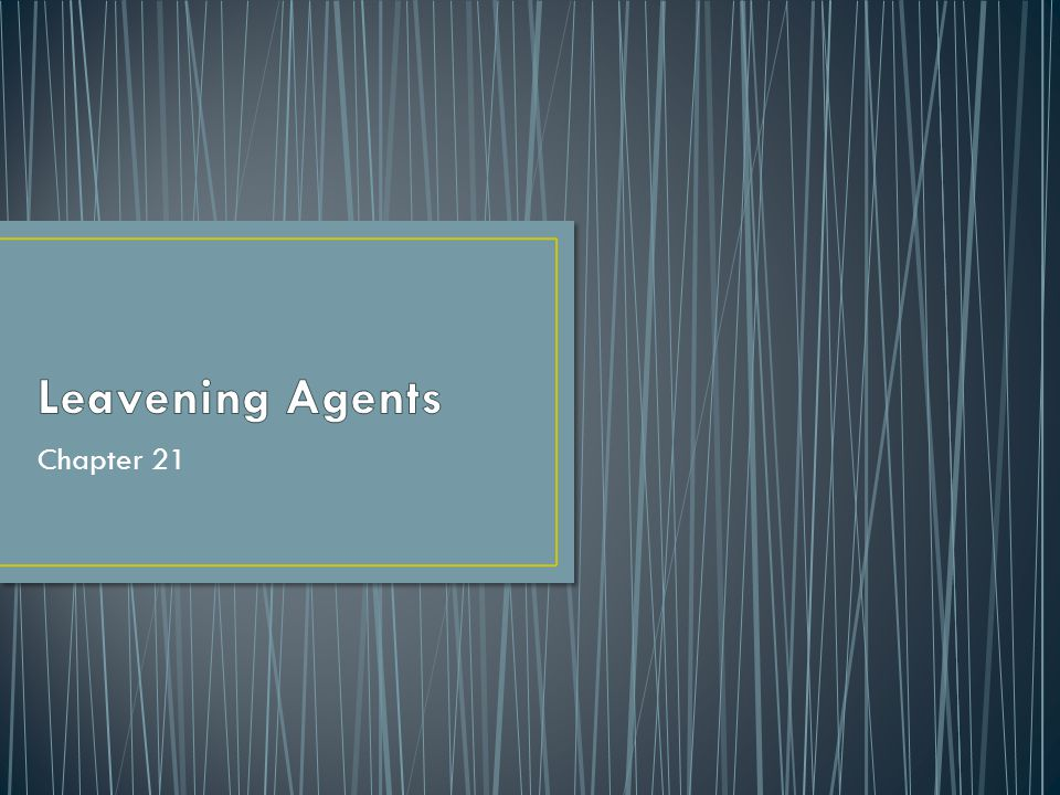 Leavening Agents Chapter 21