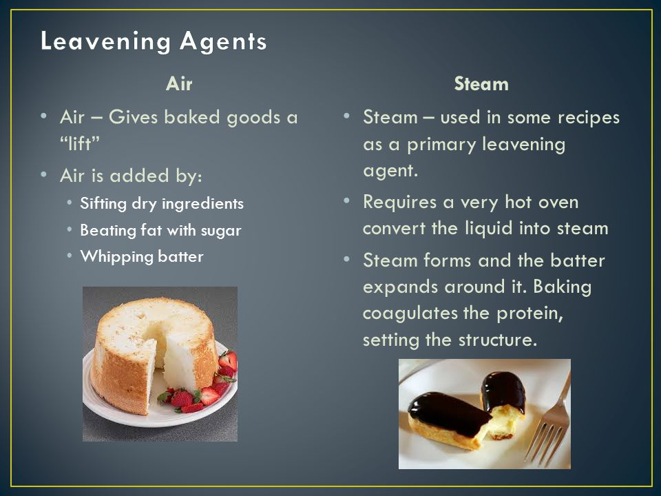 Leavening Agents Steam Air Air – Gives baked goods a lift