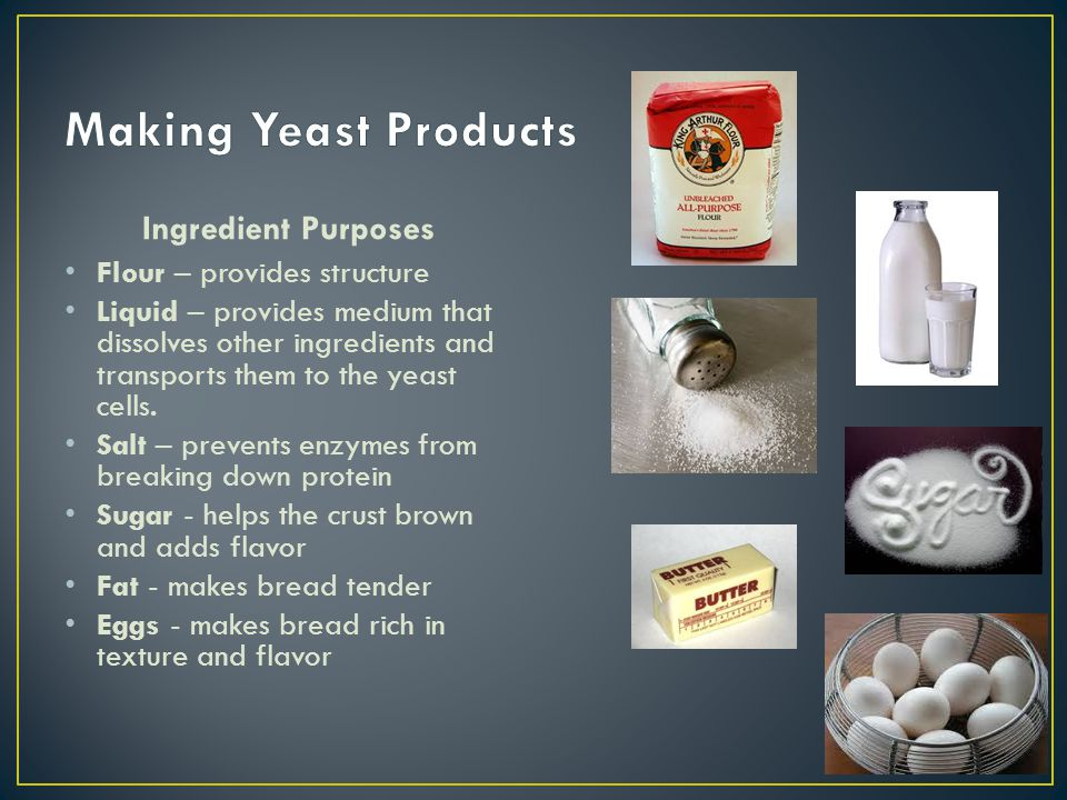 Making Yeast Products Ingredient Purposes Flour – provides structure