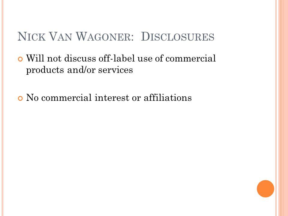 Nick Van Wagoner: Disclosures