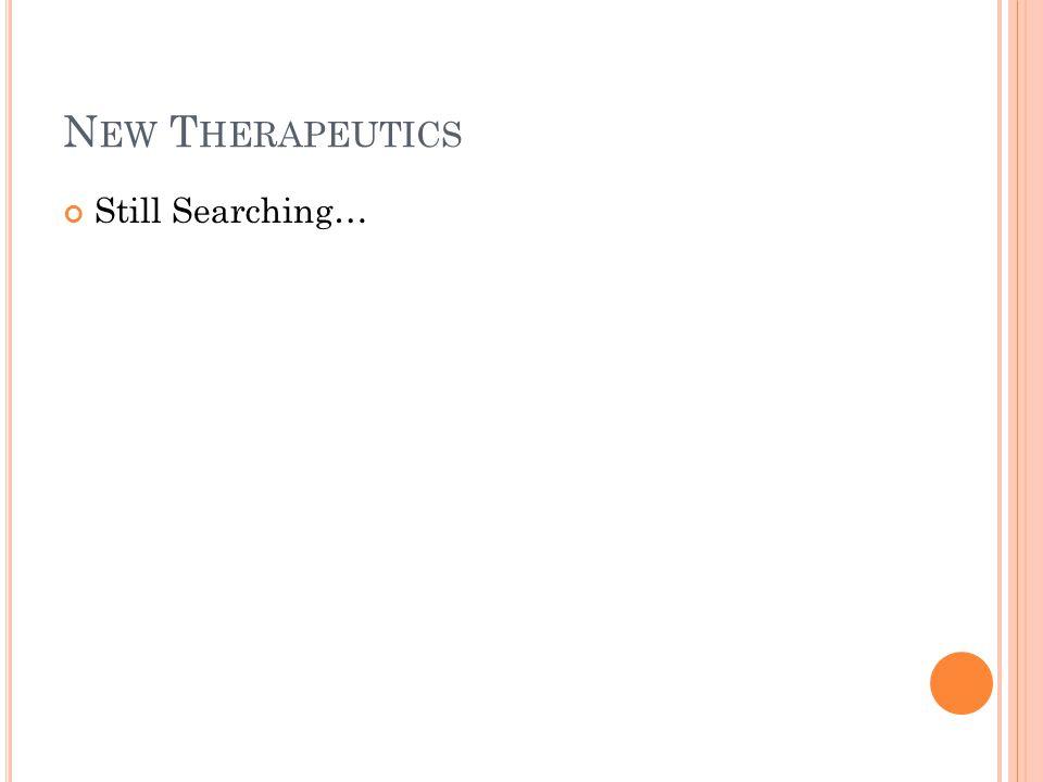 New Therapeutics Still Searching…