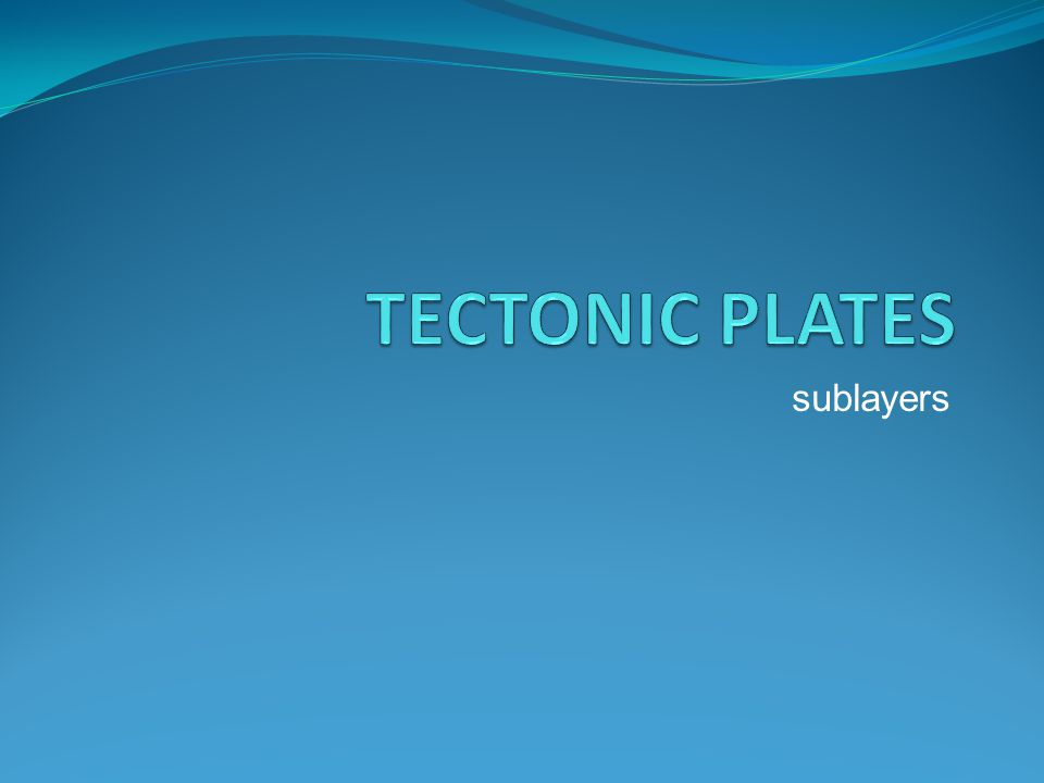 TECTONIC PLATES sublayers