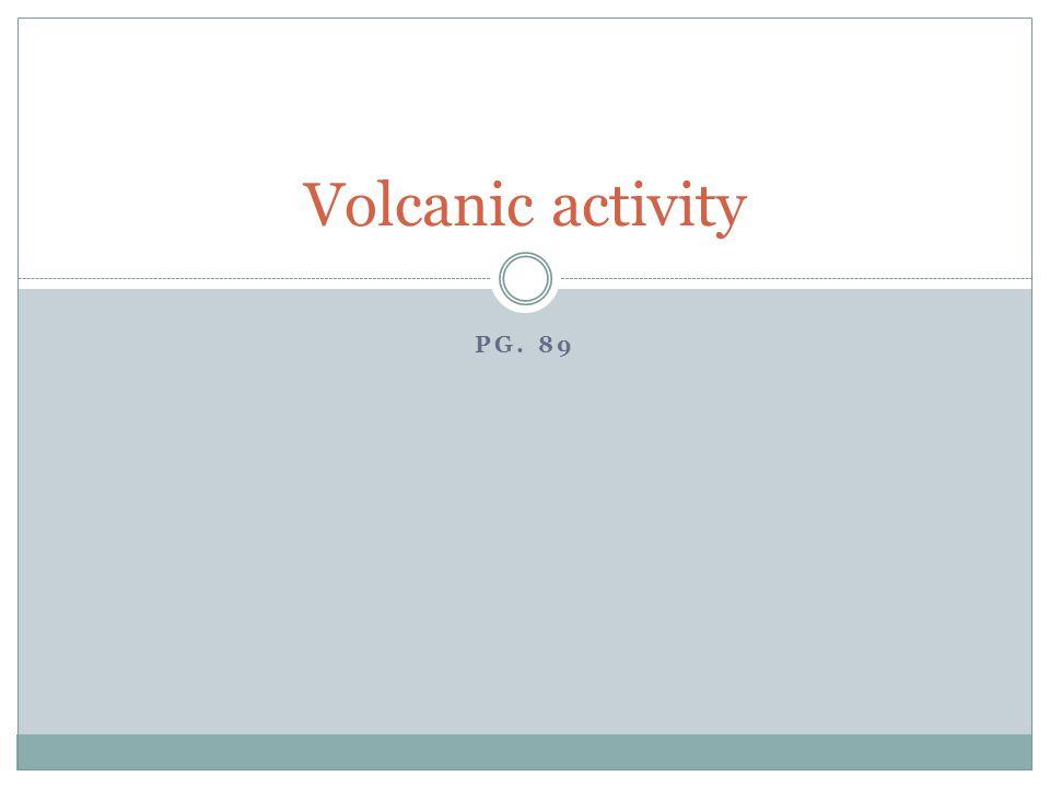 Volcanic activity Pg. 89