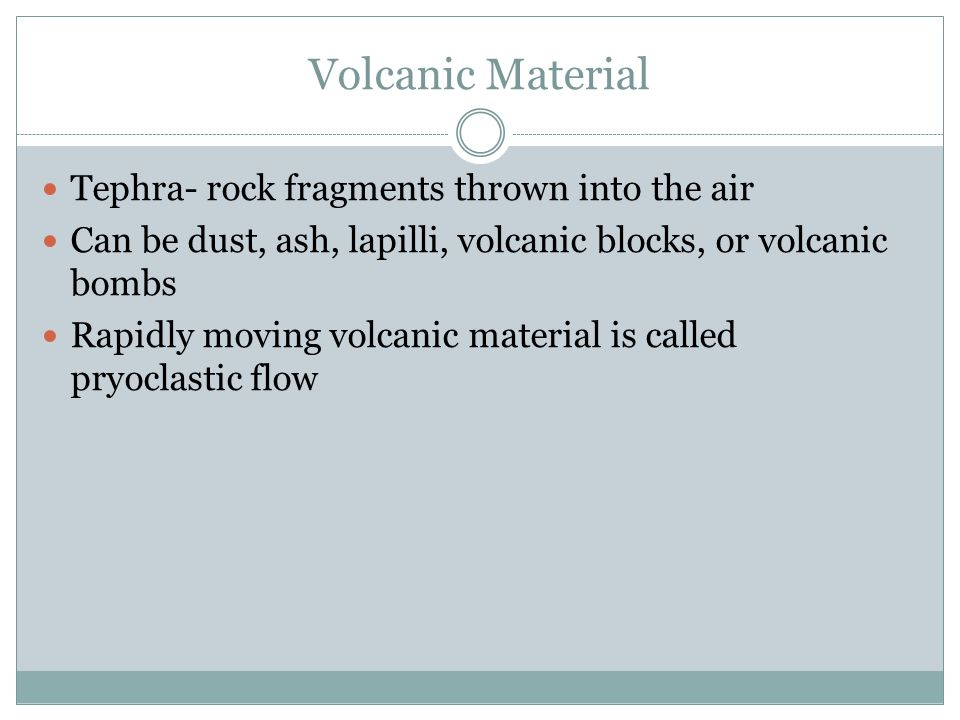 Volcanic Material Tephra- rock fragments thrown into the air
