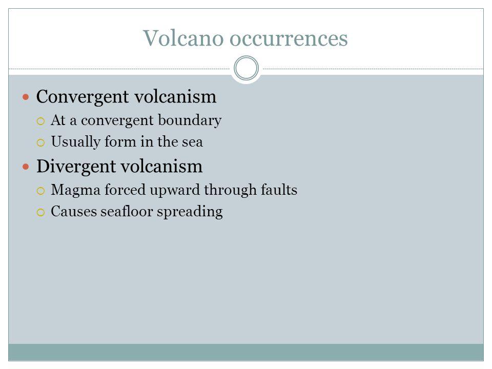 Volcano occurrences Convergent volcanism Divergent volcanism