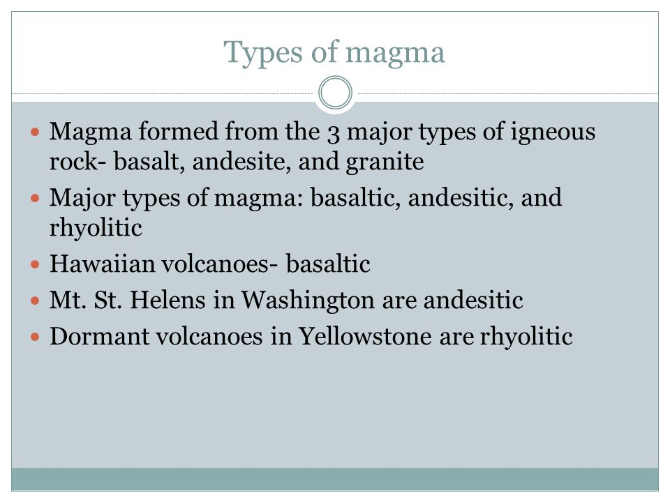 Types of magma Magma formed from the 3 major types of igneous rock- basalt, andesite, and granite.