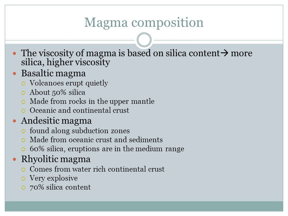 Magma composition The viscosity of magma is based on silica content more silica, higher viscosity.