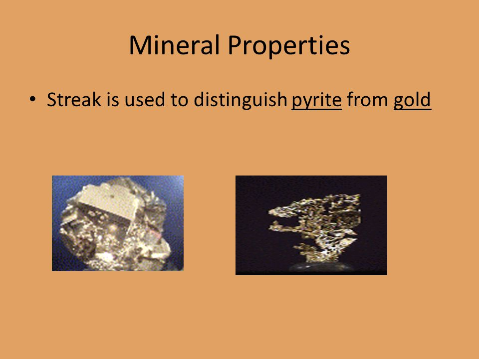 Mineral Properties Streak is used to distinguish pyrite from gold
