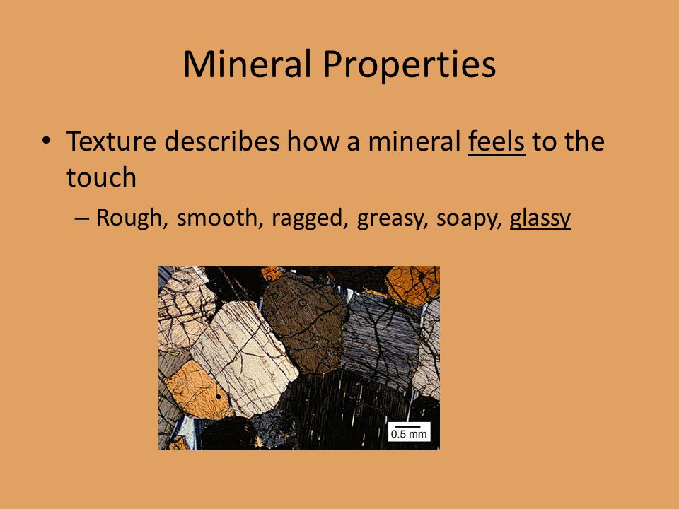 Mineral Properties Texture describes how a mineral feels to the touch