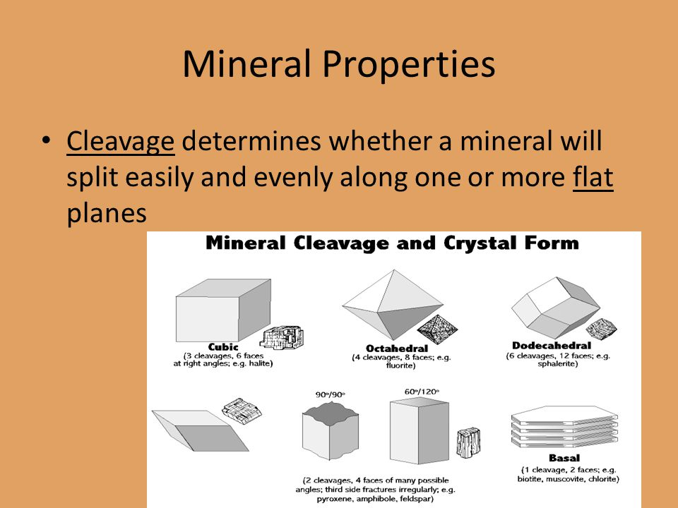 Mineral Properties Cleavage determines whether a mineral will split easily and evenly along one or more flat planes.