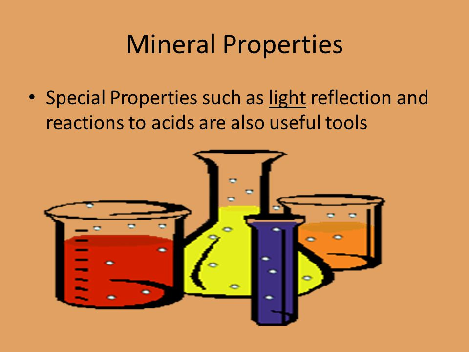 Mineral Properties Special Properties such as light reflection and reactions to acids are also useful tools.