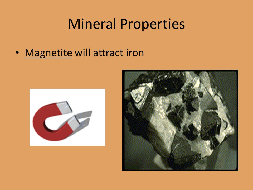 Mineral Properties Magnetite will attract iron
