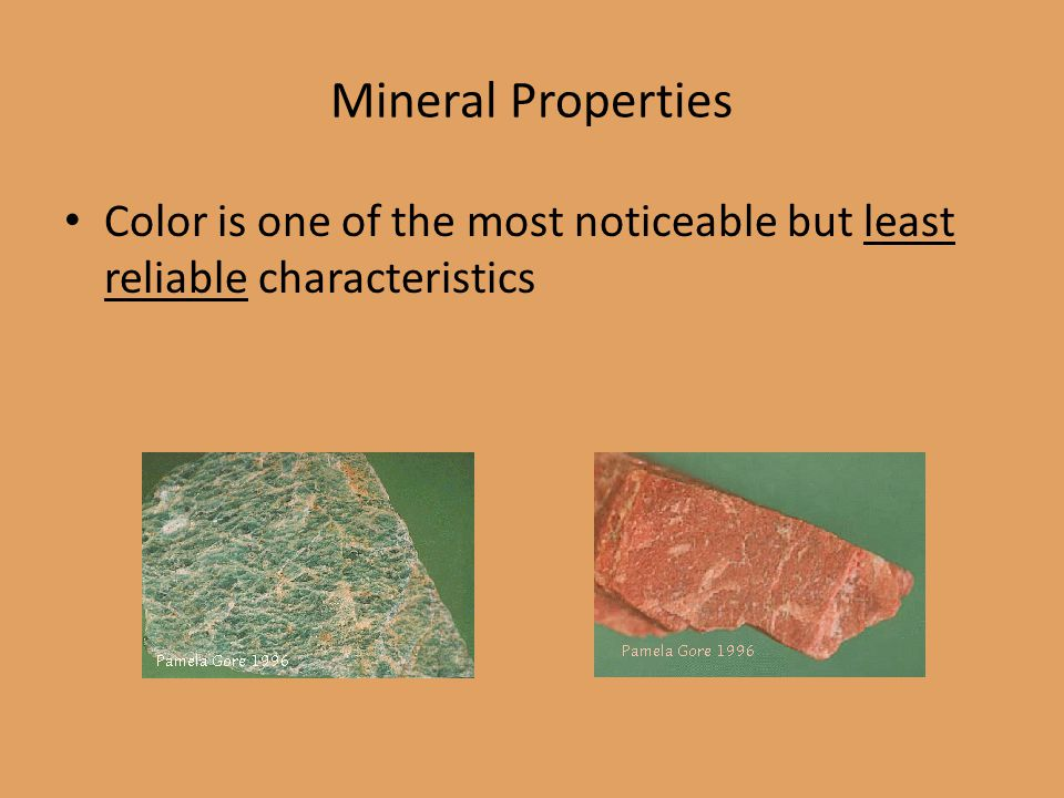 Mineral Properties Color is one of the most noticeable but least reliable characteristics