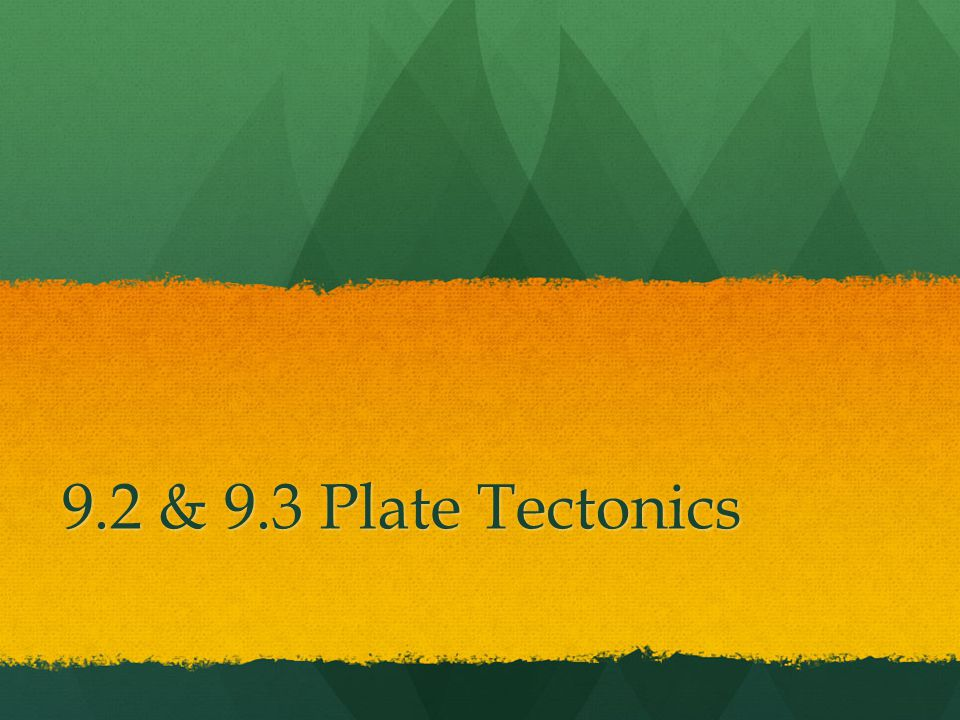 9.2 & 9.3 Plate Tectonics