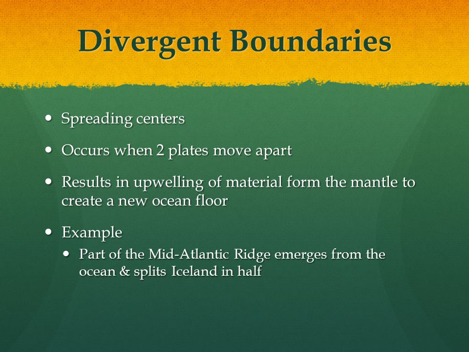 Divergent Boundaries Spreading centers Occurs when 2 plates move apart
