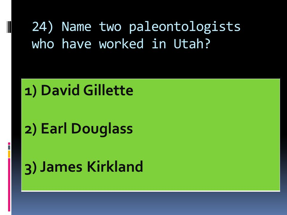 24) Name two paleontologists who have worked in Utah
