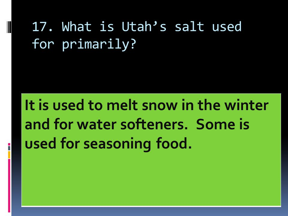 17. What is Utah's salt used for primarily