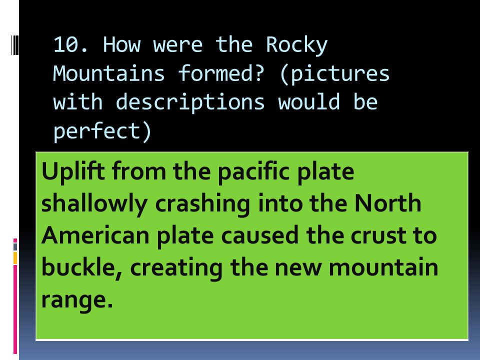 10. How were the Rocky Mountains formed