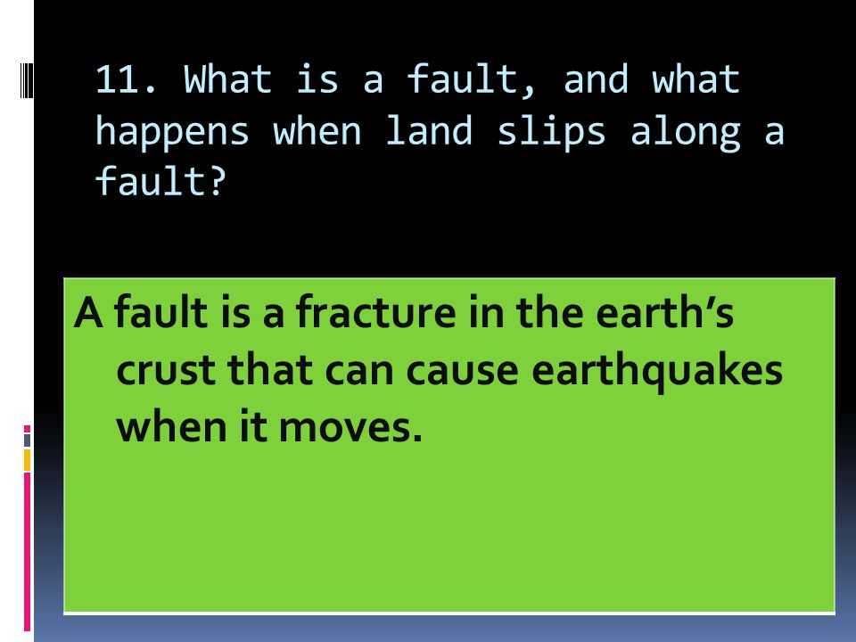 11. What is a fault, and what happens when land slips along a fault