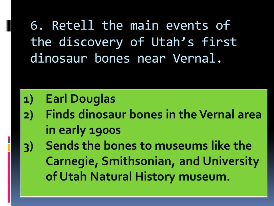 6. Retell the main events of the discovery of Utah's first dinosaur bones near Vernal.